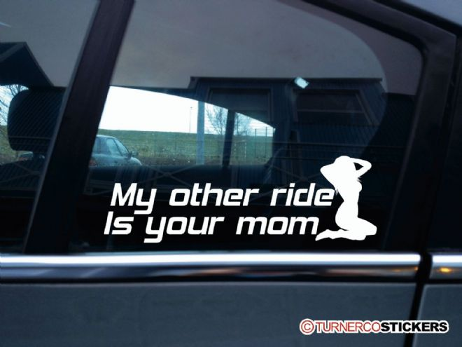 """ My other ride is your mom "" funny car sticker , decal"